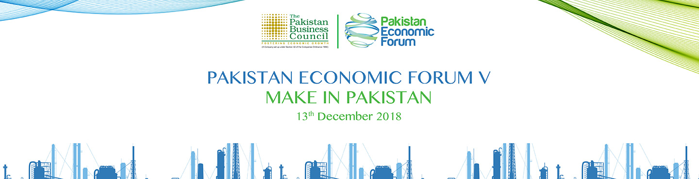 "Pakistan Economic Forum – V, ""Make-in-Pakistan"""
